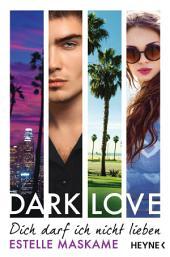 DARK LOVE - Dich darf ich nicht lieben: Roman