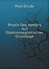 Physik Des Aethers Auf Elektromagnetischer Grundlage