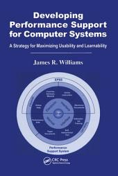 Developing Performance Support for Computer Systems: A Strategy for Maximizing Usability and Learnability