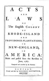 Acts and Laws of the English Colony of Rhode-Island and Providence-Plantations, in New-England, in America: Made and Passed Since the Revision in June, 1767
