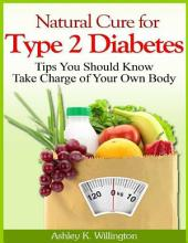 Natural Cure for Type 2 Diabetes: Tips You Should Know - Take Charge of Your Own Body