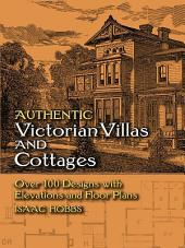 Authentic Victorian Villas and Cottages: Over 100 Designs with Elevations and Floor Plans