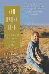 Zen Under Fire: How I Found Peace in the Midst of War