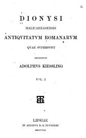 Dionysi Halicarnasensis Antiquitatum Romanarum quae supersunt: Volume 1