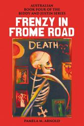 Frenzy in Frome Road: Book Four of the Biddy and Justin Series