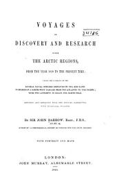 Voyages of Discovery and Research Within the Arctic Regions, from the Year L8l8 to the Present Time: Under the Command of the Several Naval Officers Employed by Sea and Land in Search of a North-west Passage from the Atlantic to the Pacific; with Two Attempts to Reach the North Pole. Abridged and Arranged from the Official Narratives, with Occasional Remarks