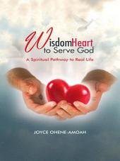 Wisdom Heart to Serve God: A Spiritual Pathway to Real Life
