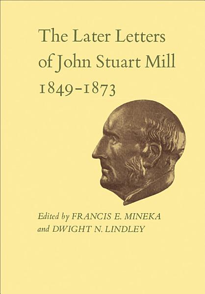 Download The Later Letters of John Stuart Mill 1849 1873 Book