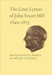 The Later Letters of John Stuart Mill 1849-1873: Volumes 14-17