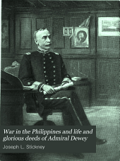 War in the Philippines: and Life and glorious deeds of Admiral Dewey. A thrilling account of our conflicts with the Spaniards and Filipinos in the Orient...