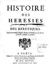 Histoire des hérésies et des hérétiques, qui ont troublé l'Eglise depuis la naissance de Jesus-Christ jusques à présent