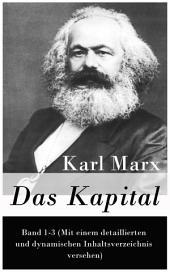 Das Kapital - Vollständige Ausgabe: Band 1-3 (Mit einem detaillierten und dynamischen Inhaltsverzeichnis versehen)