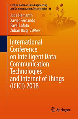 International Conference on Intelligent Data Communication Technologies and Internet of Things (ICICI) 2018