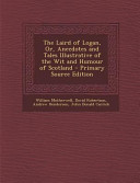 The Laird of Logan  Or  Anecdotes and Tales Illustrative of the Wit and Humour of Scotland   Primary Source Edition PDF