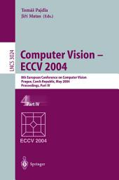 Computer Vision - ECCV 2004: 8th European Conference on Computer Vision, Prague, Czech Republic, May 11-14, 2004. Proceedings, Part 4
