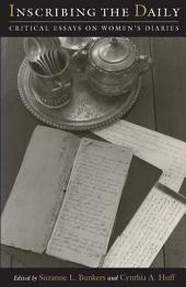 Inscribing the Daily: Critical Essays on Women's Diaries