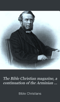 The Bible Christian magazine  a continuation of the Arminian magazine PDF