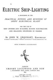 Electric Ship-lighting: A Handbook on the Practical Fitting and Running of Ships' Electrical Plant