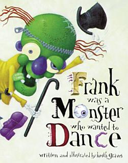Frank Was a Monster Who Wanted to Dance Book