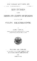 Lectures on the Origin and Growth of Religion as Illustrated by Celtic Heathendom PDF