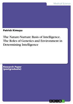 The Nature Nurture Basis of Intelligence  The Roles of Genetics and Environment in Determining Intelligence