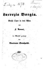 Lucrezia Borgia: Grosse Oper in drei Akten von F. Romani, in Musik gesetzt von Gaetono Donizetti