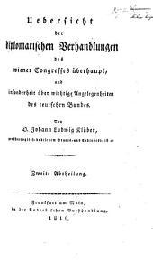 Uebersicht der diplomatischen Verhandlungen des Wiener Congresses überhaupt, und insonderheit über wichtige Angelegenheiten des teutschen Bundes