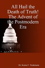 All Hail the Death of Truth! the Advent of the Postmodern Era