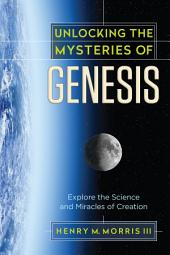 Unlocking the Mysteries of Genesis: Explore the Science and Miracles of Creation