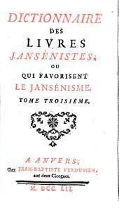 Dictionnaire Des Livres Jansénistes, Ou Qui Favorisent Le Jansénisme: Volume3