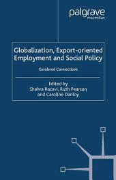 Globalization, Export Orientated Employment and Social Policy: Gendered Connections