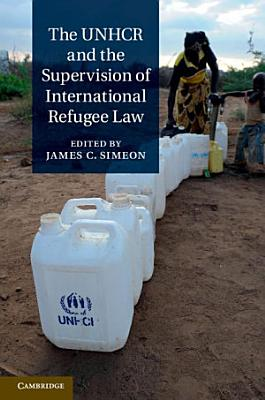 The UNHCR and the Supervision of International Refugee Law