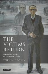 The Victims Return: Survivors of the Gulag after Stalin