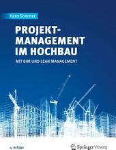 Projektmanagement im Hochbau: mit BIM und Lean Management, Ausgabe 4