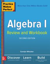 Practice Makes Perfect Algebra I Review and Workbook, Second Edition: Edition 2