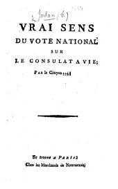 Vrai Sens du vote national sur le Consulat à vie (de Bonaparte). Par le Citoyen ... (C. J.).
