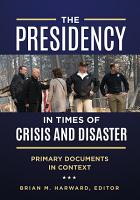 The Presidency in Times of Crisis and Disaster  Primary Documents in Context PDF
