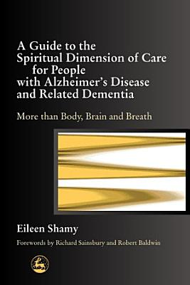 A Guide to the Spiritual Dimension of Care for People with Alzheimer s Disease and Related Dementias
