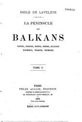 Péninsule des Balkans: Vienne, Croatie, Bosnie, Serbie, Bulgarie, Roumélie, Turquie, Roumaine, Volume2
