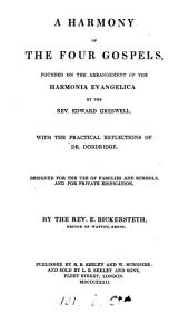 A harmony of the four Gospels, founded on the arrangement of the Harmonia evangelica by E. Greswell, by E. Bickersteth