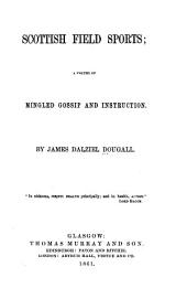 Scottish Field Sports: A Volume of Mingled Gossip and Instruction