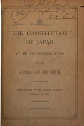 The Constitution of Japan: With the Laws Pertaining Thereto, and the Imperial Oath and Speech. Promulgated at the Imperial Palace, February 11th, 1889