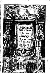 Atrium Linguae Sanctae Ebraicae, genuinam lectionem, Sex Horis, ostendens: cui addita, uberioris profectus causa, quaedam alia, Volume 1