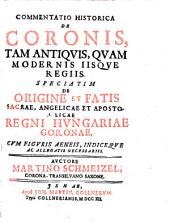 Commentatio historica de coronis tam antiquis quam modernis iisque regiis. Speciatim de origine et fatis sacrae angelicae et apostolicae Regni Hungariae coronae (etc.) - Jenae, Gollner 1712