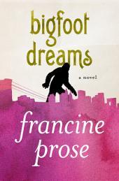 Bigfoot Dreams: A Novel