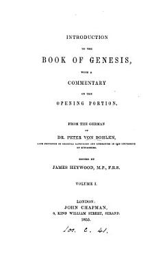 Introduction to the Book of Genesis  with a commentary on the opening portion  from the Germ   ed  by J  Heywood PDF