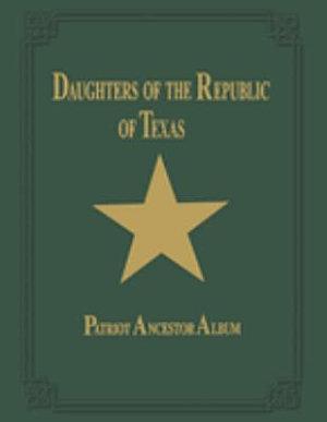 Daughters of the Republic of Texas Patriot Ancestor Album
