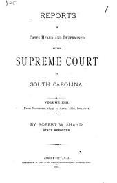 Reports of Cases Heard and Determined by the Supreme Court of South Carolina: Volume 13
