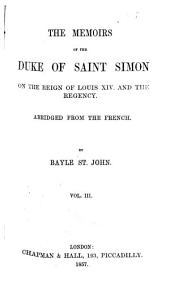 The Memoirs of the Duke of Saint-Simon: On the Reign of Louis XIV and the Regency, Volume 3