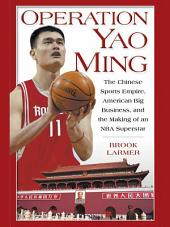 Operation Yao Ming: The Chinese Sports Empire, American Big Business, and the Making of an NBA Super star